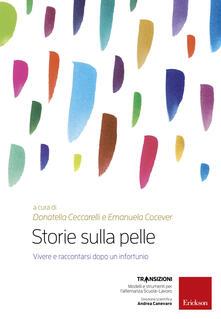 Storie sulla pelle. Vivere e raccontarsi dopo un infortunio. Con DVD video - Donatella Ceccarelli,Emanuela Cocever - copertina
