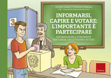 Informarsi, capire e votare: limportante è partecipare. Informazioni e strumenti per essere un cittadino attivo. Ediz. a spirale. Con Fascicolo.pdf