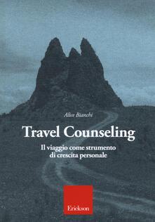 Travel counseling. Il viaggio come strumento di crescita personale - Alice Bianchi - copertina
