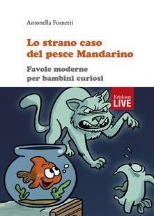 Amatigota.it Lo strano caso del pesce Mandarino. Favole moderne per bambini curiosi, Lo Image