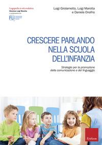 Crescere parlando nella scuola dell'infanzia. Strategie per la promozione della comunicazione e del linguaggio - Girolametto Luigi Marotta Luigi Onofrio Daniela - wuz.it