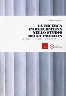 La ricerca partecipativa nello studio della povertà. Lo sguardo del Social Work - Chiara Panciroli - copertina