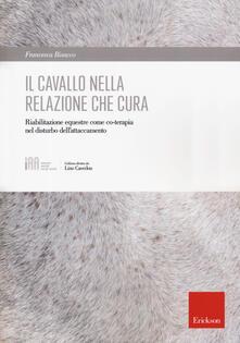 Il cavallo nella relazione che cura. Riabilitazione equestre come co-terapia nel disturbo dellattaccamento.pdf