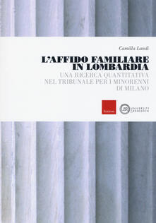 L' affido familiare in Lombardia. Una ricerca quantitativa nel tribunale per i minori di Milano - Camilla Landi - copertina