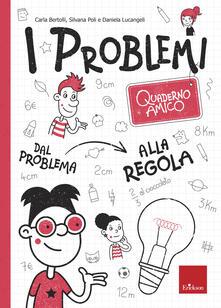 Quaderno amico. I problemi. Dal problema alla regola - Carla Bertolli,Silvana Poli,Daniela Lucangeli - copertina