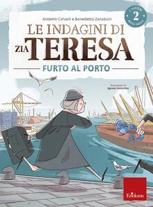 Furto al porto. Le indagini di zia Teresa. I misteri della logica. Vol. 2 - Antonio Calvani,Benedetto Zanaboni - copertina