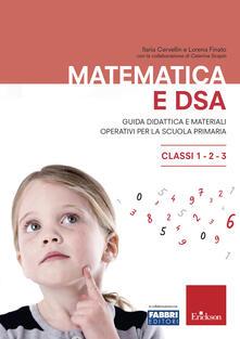 Matematica e DSA. Guida didattica e materiali operativi per la scuola primaria. Classi 1-2-3 - Ilaria Cervellin,Lorena Finato,Caterina Scapin - copertina