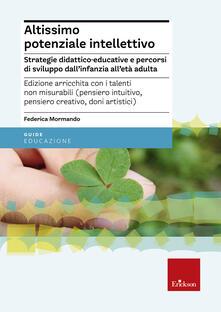 Altissimo potenziale intellettivo. Strategie didattico-educative e percorsi di sviluppo dall'infanzia all'età adulta - Federica Mormando - copertina