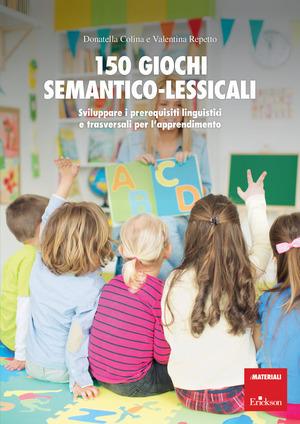 150 giochi semantico-lessicali. Sviluppare i prerequisiti linguistici e trasversali per l'apprendimento. Con Libro a fogli mobili