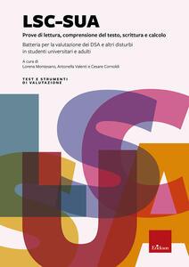 Libro LSC-SUA prove di lettura, comprensione del testo, scrittura e calcolo. Batteria per la valutazione dei DSA e altri disturbi in studenti universitari e adulti. Con 4 Fascicolo: Protocollo per l'esaminatore