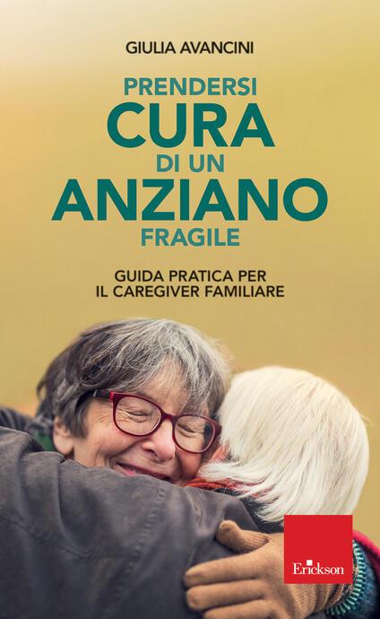Prendersi cura di un anziano fragile. Guida pratica per il caregiver familiare - Giulia Avancini - copertina