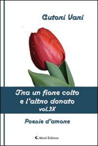 Foto Cover di Tra un fiore colto e l'altro donato. Vol. 9, Libro di  edito da Aletti