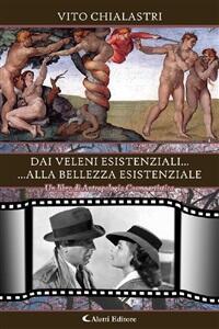 Dai veleni esistenziali... alla bellezza esistenziale. Un libro di antropologia cosmoartistica - Vito Chialastri - ebook