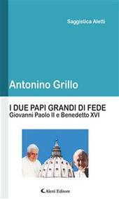 I due papi grandi di fede. Giovanni Paolo II e Benedetto XVI