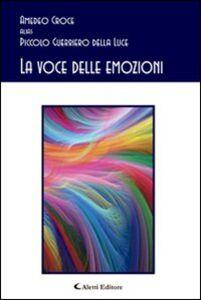 Foto Cover di La voce delle emozioni, Libro di Amedeo Croce, edito da Aletti