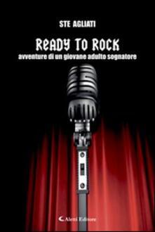 Ready to rock. Avventure di un giovane adulto sognatore - Ste Agliati - copertina