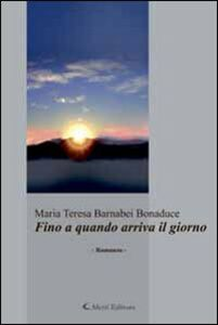 Libro Fino a quando arriva il giorno M. Teresa Barnabei Bonaduce