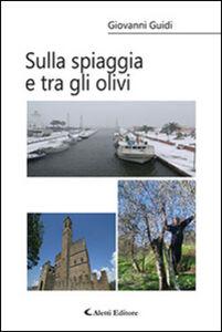 Foto Cover di Sulla spiaggia e tra gli olivi, Libro di Giovanni Guidi, edito da Aletti