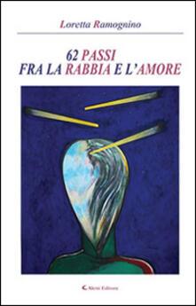 62 passi fra la rabbia e l'amore - Loretta Ramognino - copertina