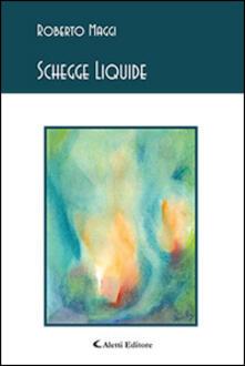 Schegge liquide - Roberto Maggi - copertina