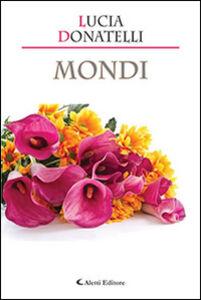 Foto Cover di Mondi, Libro di Lucia Donatelli, edito da Aletti