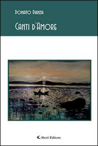 Foto Cover di Canti d'amore, Libro di Donato Danza, edito da Aletti