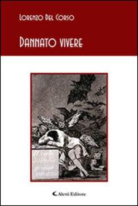 Foto Cover di Dannato vivere, Libro di Lorenzo Del Corso, edito da Aletti