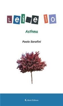 Lei... e io. Asthma - Paolo Serafini - ebook