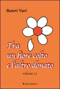 Foto Cover di Tra un fiore colto e l'atro donato. Vol. 11, Libro di  edito da Aletti