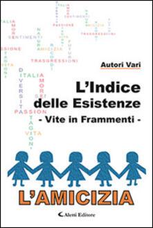 L' indice delle esistenze-Vite in frammenti-L'amicizia - copertina