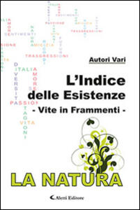 L' indice delle esistenze-Vite in frammenti-La natura