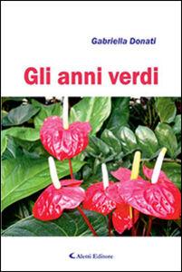 Foto Cover di Gli anni verdi, Libro di Gabriella Donati, edito da Aletti