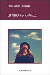 Libro Un cielo per cappello M. Cecilia Lucaferri