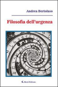 Libro Filosofia dell'urgenza Andrea Bertolaso
