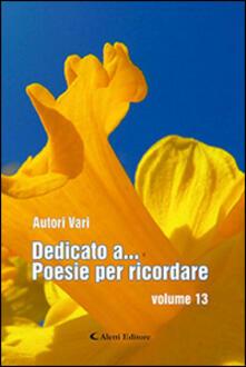 Dedicato a... poesie per ricordare. Vol. 13 - copertina