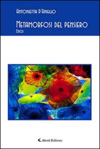 Foto Cover di Metamorfosi del pensiero. Eidos, Libro di Antonietta D'Aniello, edito da Aletti
