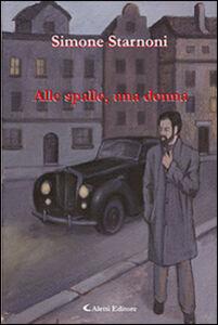 Libro Alle spalle, una donna Simone Starnoni