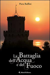 Libro La battaglia dell'acqua e del fuoco Piera Ruffini