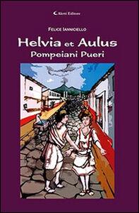 Foto Cover di Helvia et Aulus pompeiani pueri, Libro di Felice Ianniciello, edito da Aletti