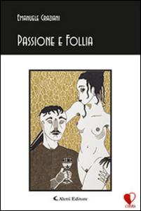 Libro Passione e follia Emanuele Graziani