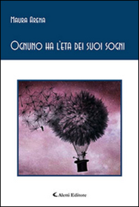 Libro Ognuno ha l'eta dei suoi sogni Maura Arena