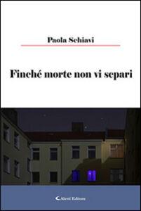 Libro Finché morte non vi separi Paola Schiavi