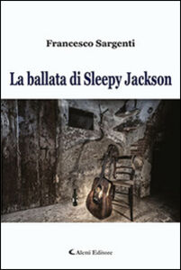 Libro La ballata di Sleepy Jackson Francesco Sargenti