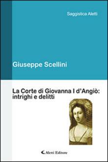 La corte di Giovanna I d'Angiò. Intrighi e delitti
