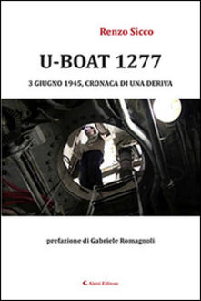 U-Boat 1277 3 giugno 1945, cronaca di una deriva - Renzo Sicco - copertina