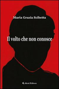 Libro Il volto che non conosce Maria Grazia Scibetta