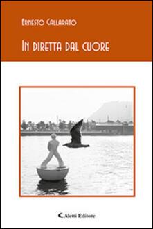 In diretta dal cuore - Ernesto Gallarato - copertina