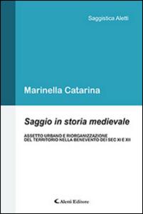 Libro Saggio in storia medievale. Assetto urbano e riorganizzazione del territorio nella Benevento dei Sec. XI e XII Marinella Catarina