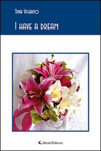 Foto Cover di I have a dream, Libro di Tina Vigiano, edito da Aletti