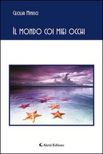 Libro Il mondo coi miei occhi Cecilia Minisci